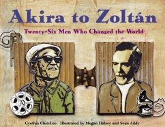 Akira to Zoltan: Twenty-Six Men Who Changed the World - Chin-Lee, Cynthia