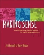 Making Sense: Small-Group Comprehension Lessons for English Language Learners - Kendall, Juli / Khuon, Outey