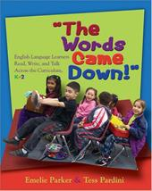 The Words Came Down!: English Language Learners Read, Write, and Talk Across the Curriculum, K-2 - Parker, Emelie / Pardini, Tess