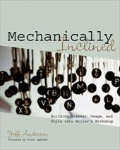 Mechanically Inclined: Building Grammar, Usage, and Style Into Writer's Workshop - Anderson, Jeff / Spandel, Vicki