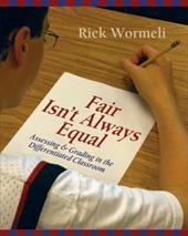 Fair Isn't Always Equal: Assessing & Grading in the Differentiated Classroom - Wormeli, Rick