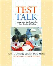 Test Talk: Integrating Test Preparation Into Reading Workshop - Greene, Amy H. / Melton, Glennon Doyle / Sibberson, Franki