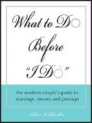 What to Do Before I Do: The Modern Couples Guide to Marriage, Money, and Pre-Nups