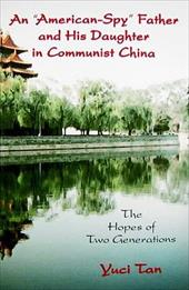 "An ""American-Spy"" Father and His Daughter in Communist China: The Hopes of Two Generations - Tan, Yuci"