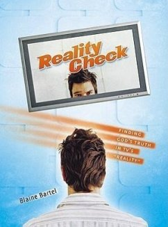 Reality Check: Finding God's Truth in TV's Reality - Bartel, Blaine