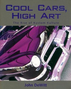 Cool Cars, High Art: The Rise of Kustom Kulture - DeWitt, John