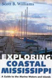 Exploring Coastal Mississippi: A Guide to the Marine Waters and Islands - Williams, Scott B.