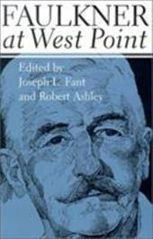 Faulkner at West Point - Fant, Joseph L. / Ashley, Robert Paul / United States Military Academy
