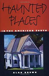 Haunted Places in the American South - Brown, Alan