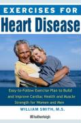 Exercises for Heart Health: The Complete Guide for Heart Attack, Heart Surgery, and Cardiovascular Disease Patients
