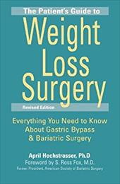The Patient's Guide to Weight Loss Surgery: Everything You Need to Know about Gastric Bypass & Bariatric Surgery - Hochstrasser, April / Fox, S. Ross