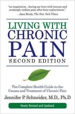 Living with Chronic Pain, Second Edition: The Complete Health Guide to the Causes and Treatment of Chronic Pain - Jennifer P. Schneider