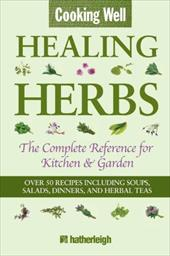 Cooking Well: Healing Herbs: The Complete Reference for Kitchen & Garden - Krusinski, Anna