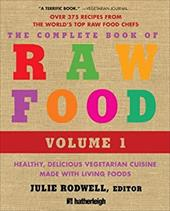 The Complete Book of Raw Food: Healthy, Delicious Vegetarian Cuisine Made with Living Foods - Rodwell, Julie