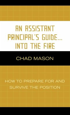 An Assistant Principal's Guide...Into the Fire: How to Prepare for and Survive the Position - Mason, Chad