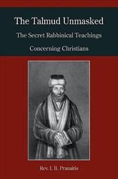 The Talmud Unmasked: The Secret Rabbinical Teachings Concerning Christians - Pranaitis, I. B.