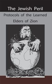 The Jewish Peril: Protocols of the Learned Elders of Zion - Anonymous