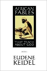 African Fables: That Teach about God - Eudene Keidel