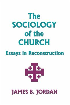 The Sociology of the Church: Essays in Reconstruction - Jordan, James B.