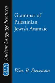 Grammar of Palestinian Jewish Aramaic: With an Appendix on the Numerals by J. A. Emerton - William B. Stevenson