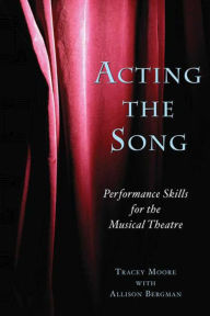Acting the Song: Performance Skills for the Musical Theatre - Allison Bergman
