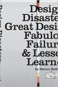 Design Disasters: Great Designers, Fabulous Failure, and Lessons Learned - Steven Heller