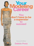 Your Modeling Career: You Don't Have to Be a Superstar to Succeed - Press, Debbie