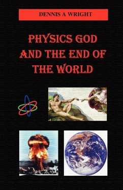 Physics God and the End of the World - Wright, Dennis A