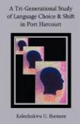 A Tri-Generational Study of Language Choice & Shift in Port Harcourt