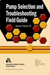 Pump Selection and Troubleshooting Field Guide - Richard P. Beverly