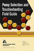 Pump Selection and Troubleshooting Field Guide