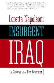 Insurgent Iraq: Al Zarqawi and the New Generation - Loretta Napoleoni