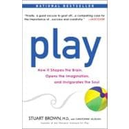 Play : How It Shapes the Brain, Opens the Imagination, and Invigorates the Soul - Brown, M.D., Stuart (Author); Vaughan, Christopher (Author)