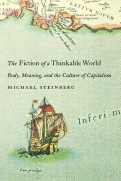 Fiction of a Thinkable World: Body, Meaning, and the Culture of Capitalism - Steinberg, Michael