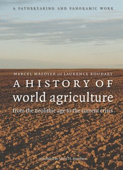 A History of World Agriculture: From the Neolithic Age to the Current Crisis - Mazoyer, Marcel Roudart, Laurence