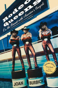 Rodeo Queens: On The Circuit With America's Cowgirls - Joan Burbick