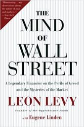 The Mind of Wall Street: A Legendary Financier on the Perils of Greed and the Mysteries of the Market - Linden, Eugene / Levy, Leon