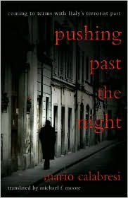 Pushing Past the Night: Coming to Terms with Italy's Terrorist Past - Mario Calabresi, Michael Moore (Translator), Roger Cohen (Introduction)