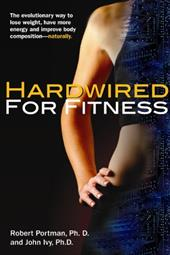 Hardwired for Fitness: The Evolutionary Way to Lose Weight, Have More Energy, and Improve Body Composition Naturally - Portman, Robert / Ivy, John