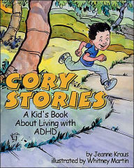 Cory Stories: A Kid's Book About Living with ADHD - Jeanne Kraus