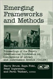 Emerging Frameworks and Methods: Proceedings of the Fourth International Conference on Conceptions of Library and Information Science (CoLIS 4) - Ray Fidel, Raya Fidel (Editor), Peter Ingwersen (Editor), Pertti Vakkari (Editor)