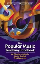 The Popular Music Teaching Handbook: An Educator's Guide to Music-Related Print Resources - Cooper, B. Lee / Condon, Rebecca A.
