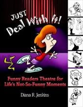 Just Deal with It!: Funny Readers Theatre for Life's Not-So-Funny Moments - Jenkins, Diana R.