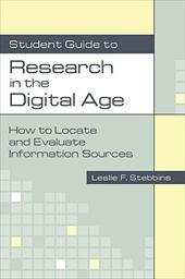 Student Guide to Research in the Digital Age: How to Locate and Evaluate Information Sources - Stebbins, Leslie F.