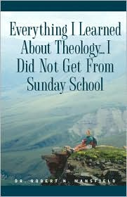 Everything I Learned About Theology - Robert N. Mansfield