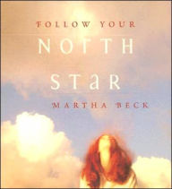 Follow Your North Star - Martha Beck