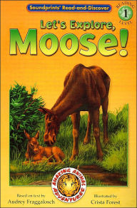 Let's Explore, Moose! (Soundprints' Read-and-Discover: Amazing Animal Adventures) - Audrey Fraggalosch