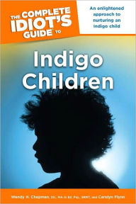 The Complete Idiot's Guide to Indigo Children - Wendy H. Chapman