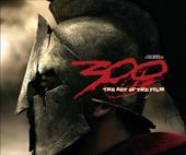 300: The Art of the Film: A Zack Snyder Film - Snyder, Zack / Hanson, Victor Davis / DiLullo, Tara