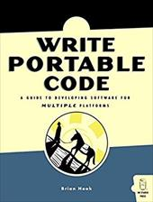 Write Portable Code: An Introduction to Developing Software for Multiple Platforms - Hook, Brian